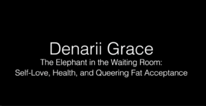 Denarii Grace - Self-love, Health, and Queering Fat Acceptance