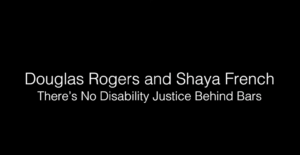Douglas Rogers and Shaya French - There's no disability justice behind bars