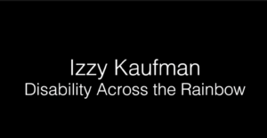 Izzy Kaufman - Disability Across the Rainbow
