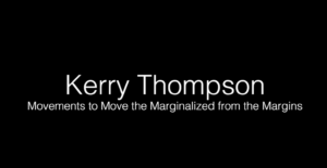 Kerry Thompson - Movements to Move the Marginalized from the Margins