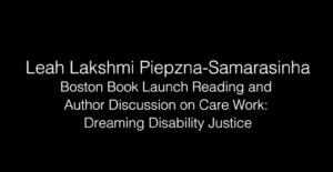 Leah Lakshmi Piepzna-Samarasinha - Care Work: Dreaming Disability Justice?