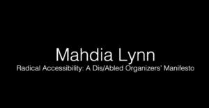Mahdia Lynn - Radical Accessibility a Dis/Abled Organizers' Manifesto